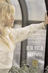 Inventing Memory - A Novel of Mothers and Daughters ebook by Erica Jong