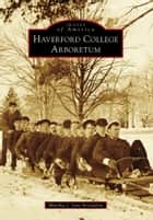 Haverford College Arboretum ebook by Martha J. Van Artsdalen