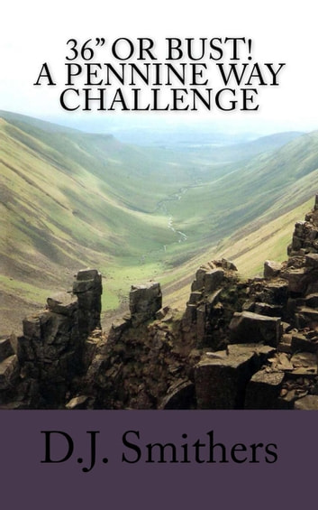 "36"" or Bust! A Pennine Way Challenge ekitaplar by D.J. Smithers"