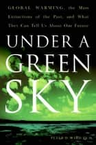 Under a Green Sky - The Once and Potentially Future Greenhou ebook by Peter Ward
