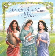 For Such a Time as This - Stories of Women from the Bible, Retold for Girls ebook by Angie Smith,Breezy Brookshire