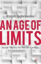 An Age of Limits ebook by R. Schroeder