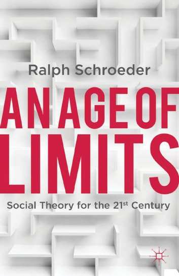 An Age of Limits - Social Theory for the 21st Century eBook by R. Schroeder