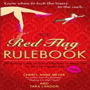 The Red Flag Rule Book - 50 Dating Rules to Know Whether to Keep Him or Kiss Him Good-Bye audiobook by Tara Landon, Cheryl Anne Meyer