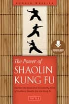 Power of Shaolin Kung Fu - Harness the Speed and Devastating Force of Southern Shaolin Jow Ga Kung Fu [Downloadable Material Included] ebook by Ronald Wheeler