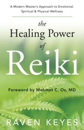 The Healing Power of Reiki: A Modern Master's Approach to Emotional, Spiritual & Physical Wellness ebook by Raven Keyes