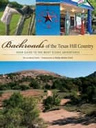 Backroads of the Texas Hill Country - Your Guide to the Most Scenic Adventures ebook by Gary Clark, Kathy Adams Clark
