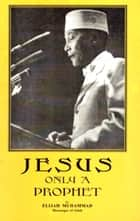 Jesus: Only A Prophet ebook by Elijah Muhammad