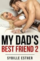 My Dad's Best Friend 2 - An Alpha Male Submission Story ebook by Sybille Esther