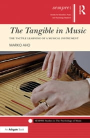 The Tangible in Music - The Tactile Learning of a Musical Instrument ebook by Marko Aho