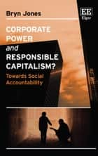 Corporate Power and Responsible Capitalism? - Towards Social Accountability ebook by Bryn Jones