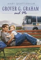 Grover G. Graham and Me eBook by Mary Quattlebaum