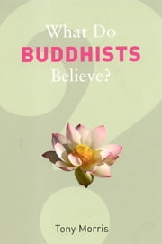 What Do Buddhists Believe? ebook by Tony Morris