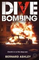 Dive Bombing ebook by Bernard Ashley