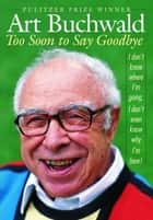 Too Soon to Say Goodbye ebook by Art Buchwald