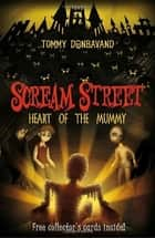 Scream Street 3: Heart of the Mummy ebook by Tommy Donbavand