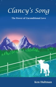 Clancy's Song - The Power of Unconditional Love ebook by Ken Hultman