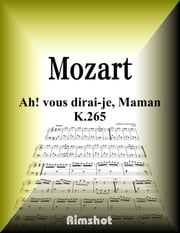 Mozart - Ah! vous dirai-je, Maman K.265 for Piano Solo ebook by Wolfgang Amadeus Mozart, リムショット編集部