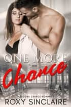 One More Chance: A Second Chance Romance - One More Series, #3 ebook by Roxy Sinclaire