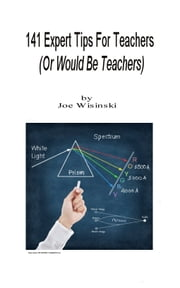 141 Expert Tips For Teachers (Or Would-Be Teachers) ebook by Joe Wisinski
