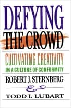 Defying the Crowd - Simple Solutions to the Most Common Relationship Problems ebook by Robert J. Sternberg, Todd I. Lubart