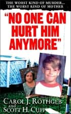 """No One Can Hurt Him Anymore"" ebook by Carol J. Rothgeb, Scott H. Cupp"