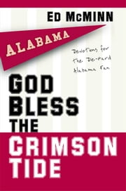God Bless the Crimson Tide - Devotions for the Die-Hard Alabama Fan ebook by Ed McMinn
