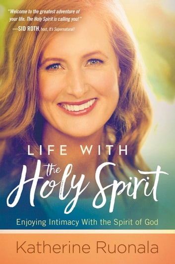 Life With the Holy Spirit - Enjoying Intimacy With the Spirit of God ebook by Katherine Ruonala