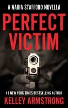 PERFECT VICTIM - A Nadia Stafford Novella ebook by Kelley Armstrong