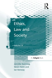 Ethics, Law and Society - Volume IV ebook by Søren Holm,Jennifer Gunning