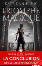Triomphe magique - Kate Daniels, T10 ebook by Ilona Andrews, Cécile Fruteau