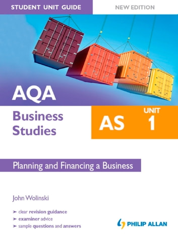 AQA AS Business Studies: Unit 1 Planning and Financing a Business [New Edition] - Student Unit Guide ebook by John Wolinski
