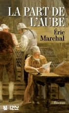 La Part de l'aube eBook by Eric MARCHAL
