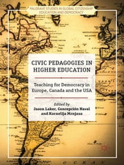 Civic Pedagogies in Higher Education - Teaching for Democracy in Europe, Canada and the USA ebook by Dr Jason Laker,Dr Concepción Naval,Dr Kornelija Mrnjaus