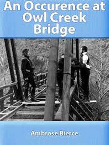 an analysis of the occurence at owl creek bridge by ambrose bierce An occurrence at owl creek bridge ambrose bierce 10 20 i a man stood upon a railroad bridge in northern alabama, looking down into the swift water twenty feet below the man's hands were behind his back, the wrists.