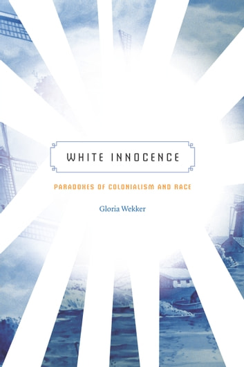White Innocence - Paradoxes of Colonialism and Race ebook by Gloria Wekker