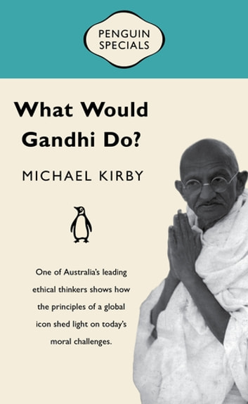 What Would Gandhi Do? - Penguin Special ebook by Michael Kirby