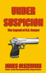 Under Suspicion: The Legend of D.B. Cooper ebook by James Olszewski