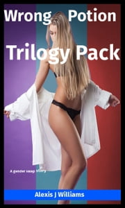 Wrong Potion Trilogy Pack - Wrong Potion, #4 ebook by Alexis J. Williams