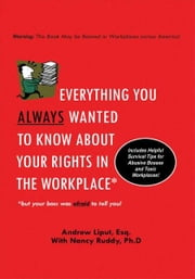 Everything You Always Wanted To Know About Your Rights In The Workplace - But Your Boss Was Afraid To Tell You! ebook by Andrew Liput, Esq.; Nancy Ruddy