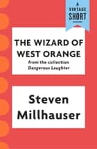 The Wizard of West Orange eBook by Steven Millhauser