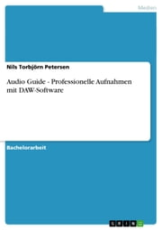 Audio Guide - Professionelle Aufnahmen mit DAW-Software ebook by Nils Torbjörn Petersen