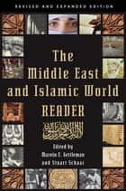 The Middle East and Islamic World Reader - An Historical Reader for the 21st Century ebook by Marvin E. Gettleman, Stuart Schaar