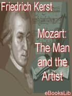 Mozart: The Man and the Artist ebook by Wolfgang Amadeus Mozart