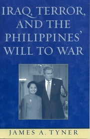 Iraq, Terror, and the Philippines' Will to War ebook by James A. Tyner