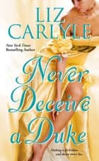 NEVER DECEIVE A DUKE ebook by Liz Carlyle