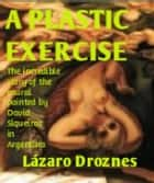 A Plastic Exercise ebook by Lázaro Droznes