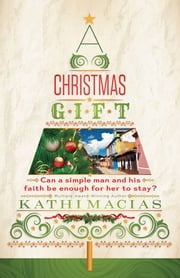 A Christmas Gift ebook by Kathi Macias