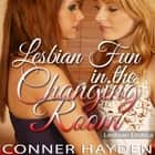 Lesbian Fun in the Changing Room - Lesbian Erotica audiobook by Conner Hayden