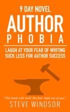 Nine Day Novel: Authorphobia - Laugh at Your Fear of Writing - Suck Less for Author Success ebook by Steve Windsor
